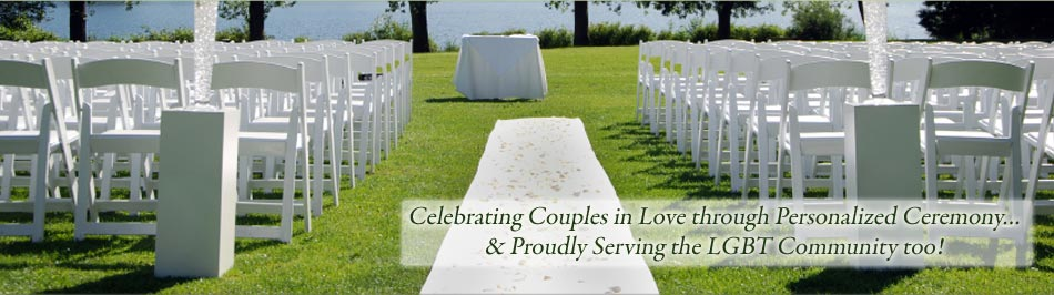 Celebrating Couples in Love through Personalized Ceremony... Proudly Serving the LGBT Community too!